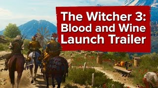 The Witcher 3: Blood and Wine - Launch Trailer