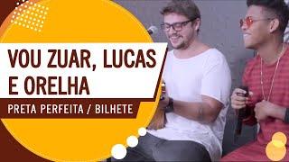 FM O Dia - Vou Zuar, Lucas e Orelha - Preta Perfeita / Bilhete