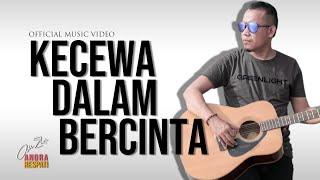 Andra Respati - KECEWA DALAM BERCINTA (Official Music Video)