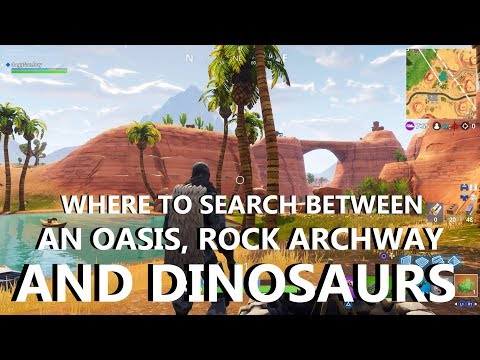 FORTNITE: Where To Search Between An Oasis, Rock Archway And Dinosaurs