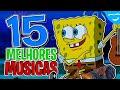 TOP 15 MÚSICAS em Bob Esponja