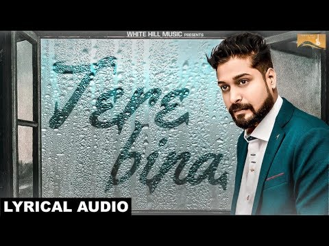 Tere Bina (Lyrical Audio) Piyush Ambhore | Latest Hindi Songs 2018 | White Hill Music