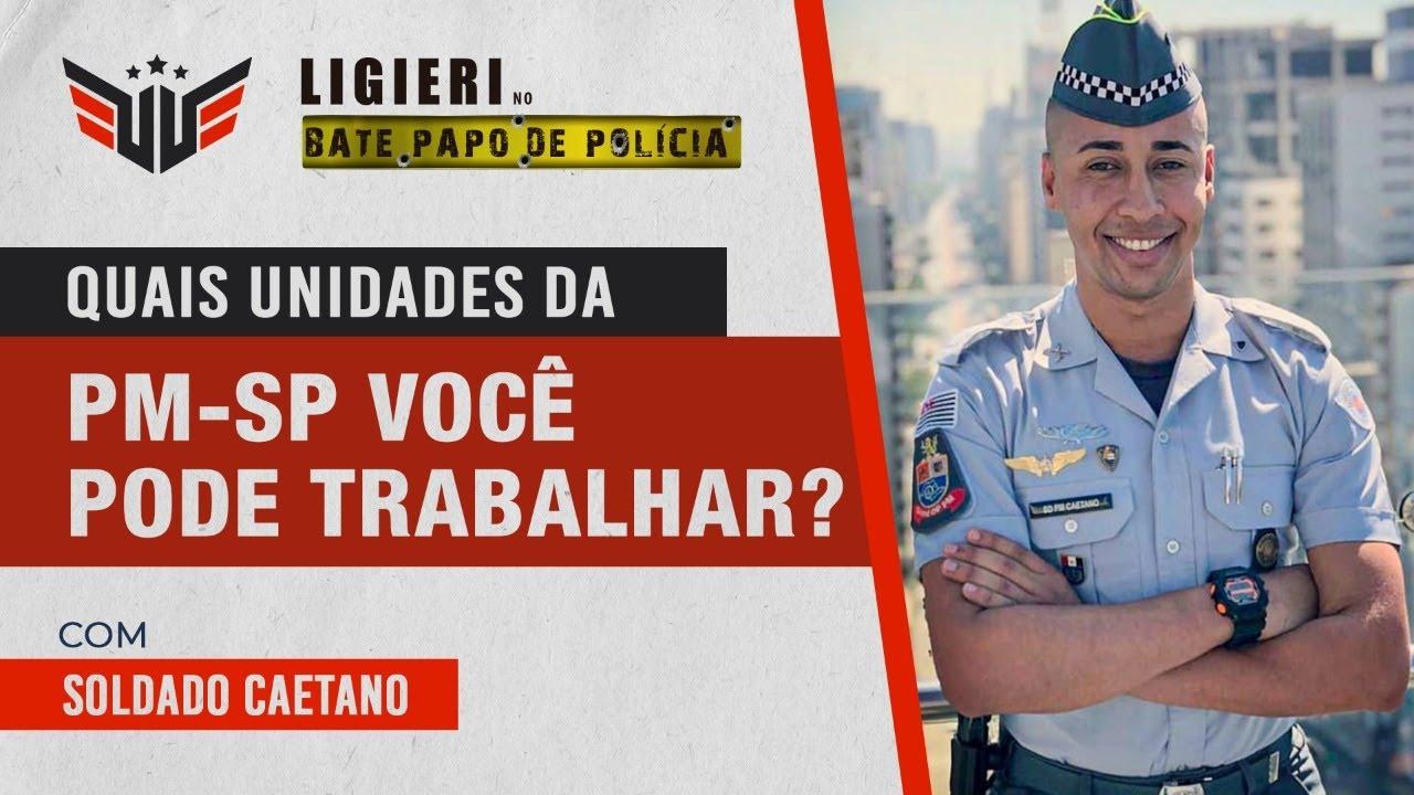 QUAIS UNIDADES POSSO TRABALHAR NA POLÍCIA MILITAR SP   SOLDADO PM CAETANO E LIGIERI