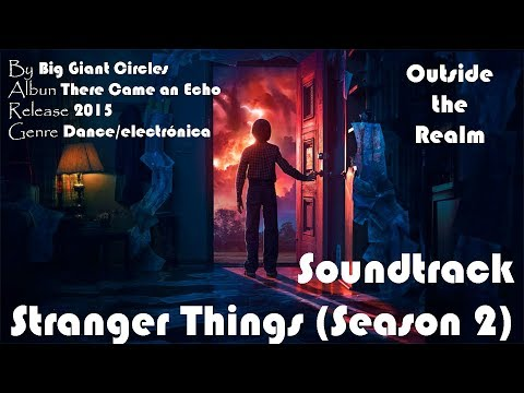 Stranger Things 2 - Outside the Realm (Letra) -Big Giant Circles