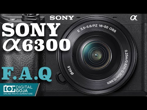 Best Video Tutorial for Sony Alpha a6300 Mirrorless Camera | FAQ Video Review