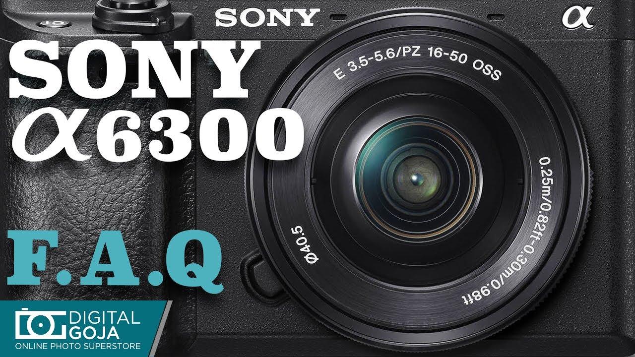 Best Video Tutorial for Sony Alpha a6300 Mirrorless Camera | FAQ