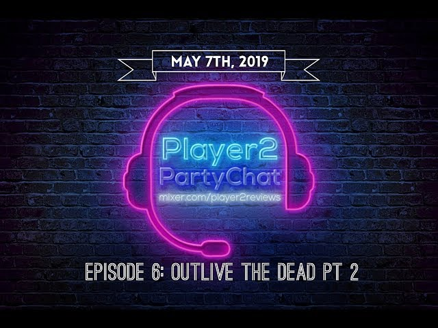 Player2PartyChat Episode 6: Outlive the Dead Part 2