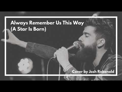 Lady Gaga - Always Remember Us This Way (A Star Is Born) | Cover By Josh Rabenold