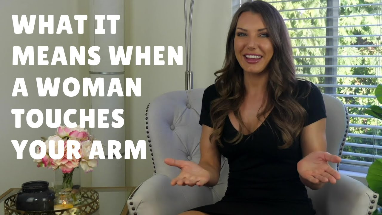 8 Meanings For When A Woman Touches Your Arm (What You're