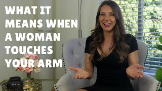 What It Means When A Woman Touches Your Arm (The Crucial Details)
