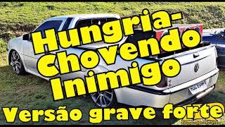 Hungria - Chovendo Inimigo - VERSÃO GRAVE AUMENTADO FORTE