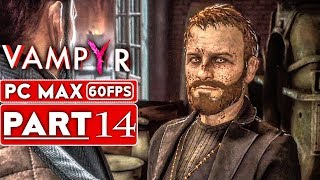 VAMPYR Gameplay Walkthrough Part 14 [1080p HD 60FPS PC MAX SETTINGS] - No Commentary