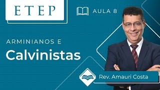ETEP | Teologia Cristã | Aula 8: Arminianos e Calvinistas - Rev. Almauri Oliveira