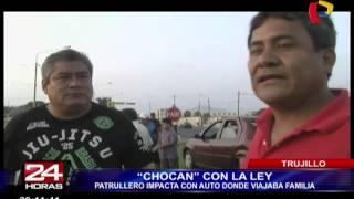 Trujillo: patrullero choca auto donde viajaba una familia