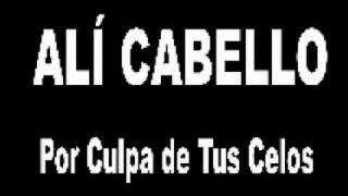 Alí Cabello - Por Culpa de tus Celos