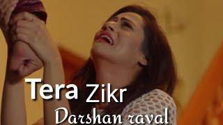 Tera Zikr - Darshan Raval | Full video song | Heart touching | punjabi song | bollywood maxtape