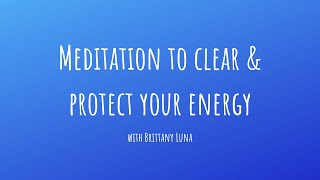 Meditation for CLEARING & PROTECTING Your Energy!