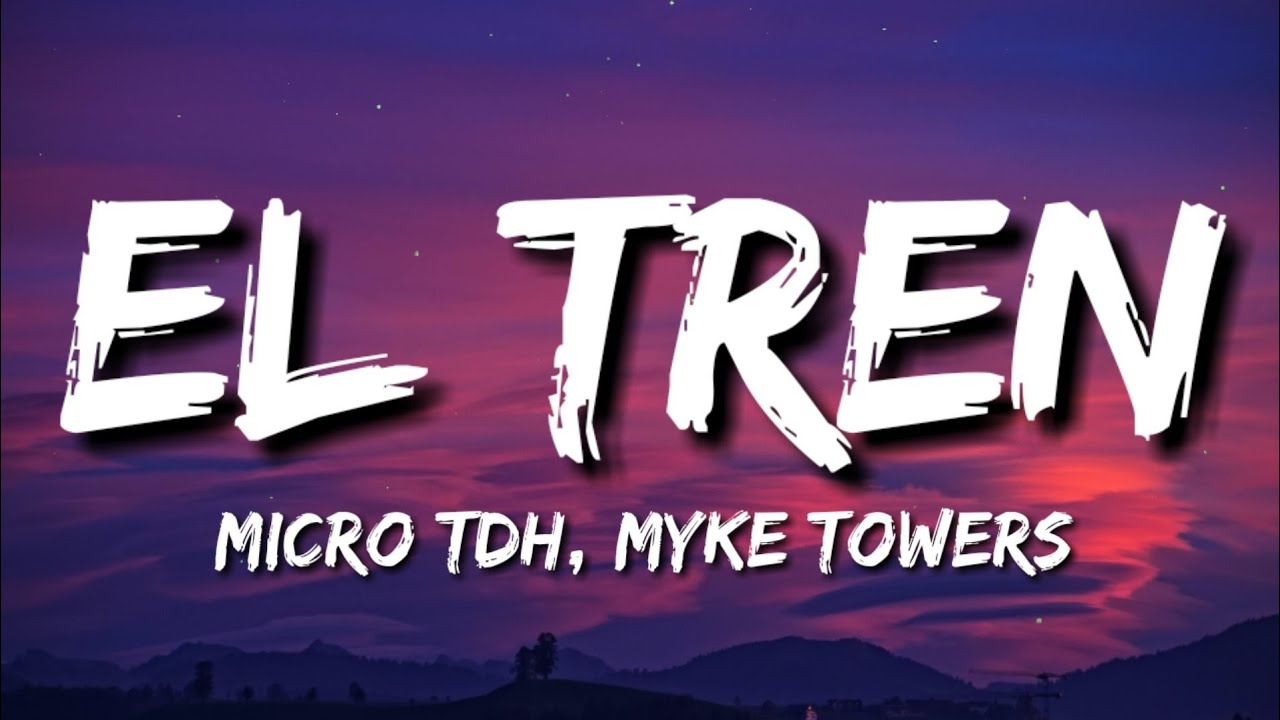 Download Micro TDH, Myke Towers - EL TREN (Letra/Lyrics)