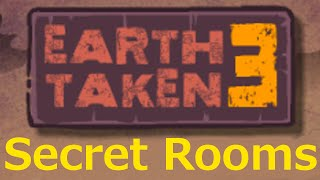 Earth Taken 3 Secret Rooms