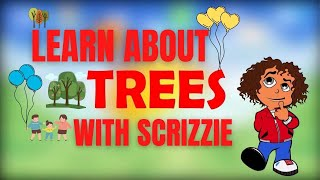Learn About Trees | Learn Trees with Scrizzie 2020 | Educational Video for Kids ~ Scrizzie