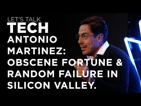 Let's Talk Tech - Antonio Garcia Martinez on Obscene Fortune & Random Failure in Silicon Valley.