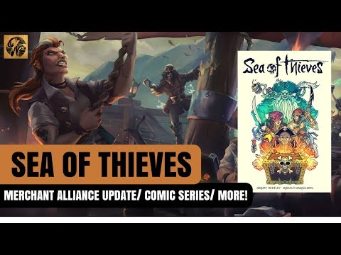 SEA OF THIEVES NEWS - MERCHANT ALLIANCE UPDATE/ NEW COMIC SERIES AND MORE! #SeaofThieves