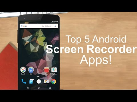 Top 5 Best Screen Recorder Apps For Android 2015