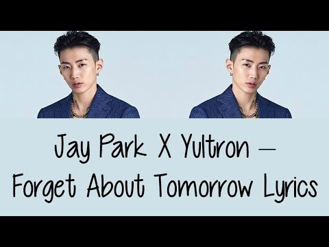 Jay Park X Yultron – Forget About Tomorrow Lyrics