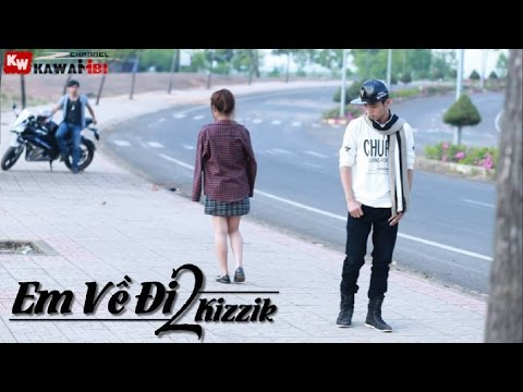 Em Về Đi (Part 2) - Kizzik [ Video Lyrics ]