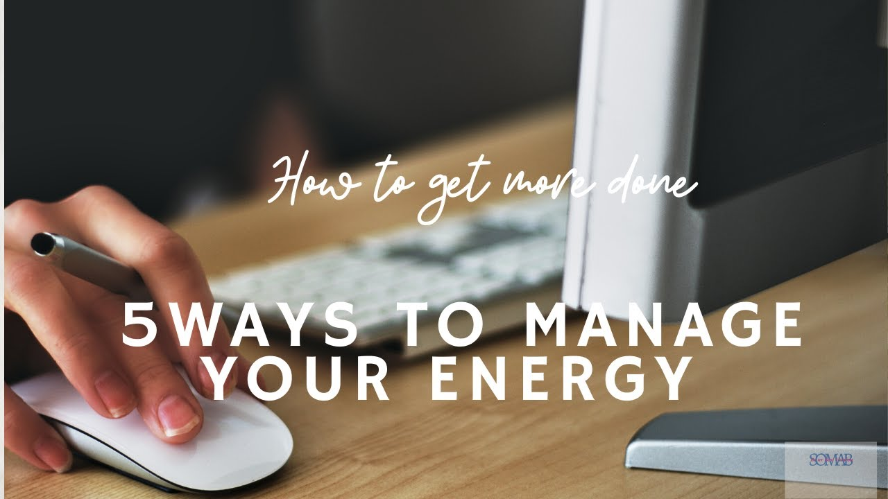 5 Easy Ways to Manage your Energy  Be your Best Version