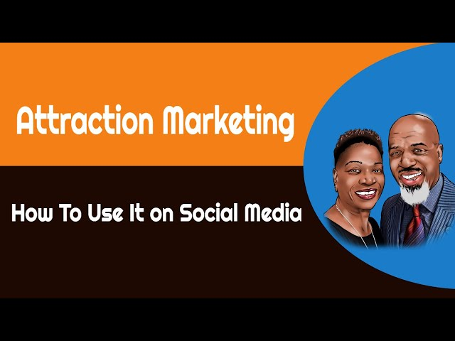Attraction Marketing and How To Use It on Social Media