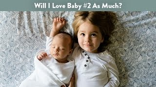 Will I Love Baby #2 As Much? | CloudMom
