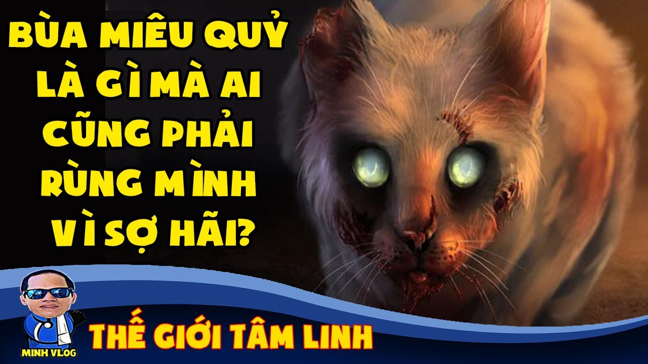 Bùa Miêu Quỷ là gì mà ai cũng phải rùng mình vì sợ hãi | Thế giới tâm linh