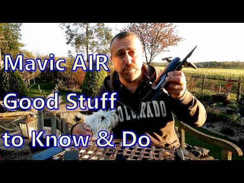 Mavic AIR:  Good Stuff To Know; Good Stuff To Do