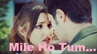 Mile Ho Tum Humko Neha Kakkar Murat and Hayat Crazy Love Song Female Version YouTube
