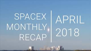 SpaceX Monthly Recap | April 2018 | TESS, Landing experiments, and BFR Tooling!