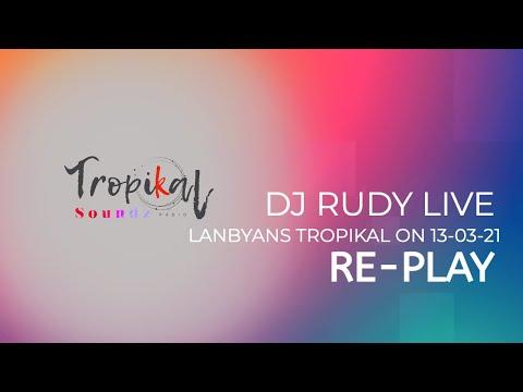 LANBYANS TROPIKAL DJ RUDY  13 03 21