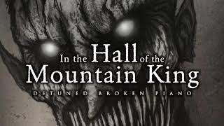 In the Hall of The Mountain King   Dark Broken Detuned Piano Version