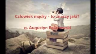 Człowiek mądry - to znaczy jaki? - o. Augustyn Pelanowski (audio)