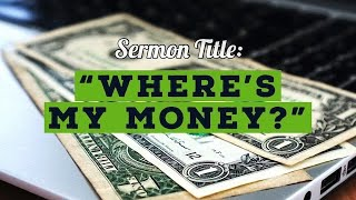 Sermon: Where's My Money?