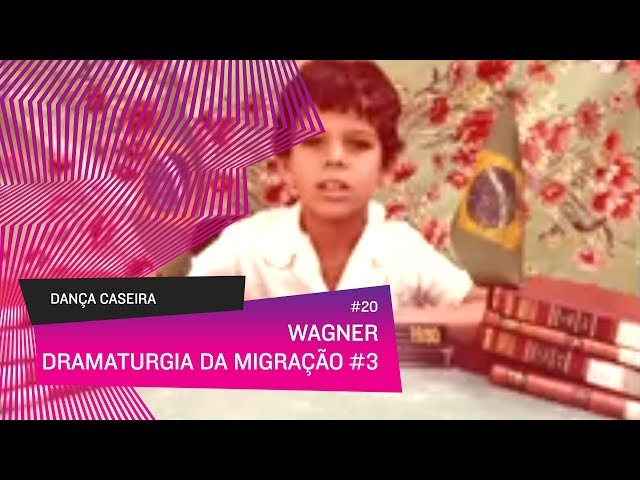 Dança Caseira: Wagner (ep 20) - Dramaturgia da Migração #3