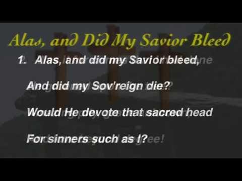 Alas, and Did My Savior Bleed (Baptist Hymnal #145)