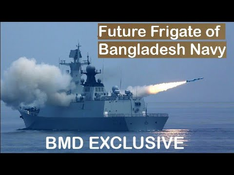 Type 054A the Probable High Performance Frigate of Bangladesh Navy