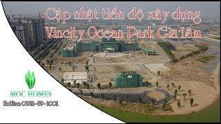 Cập nhật tiến độ xây dựng Vincity Ocean Park Gia Lâm qua flycam