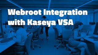 Kaseya Product Integration Demo | Webroot