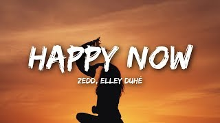 zedd elley duhé   happy now lyrics