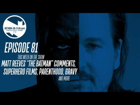 "Vol. 2/Ep. 81 - The BATMAN-ON-FILM.COM Podcast - ""Matt Reeves on His Batman Film"""
