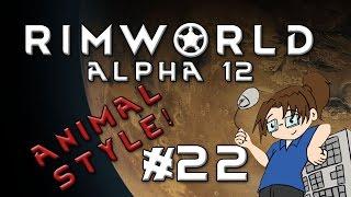 RimWorld Alpha 12 - ANIMAL STYLE - Episode 22