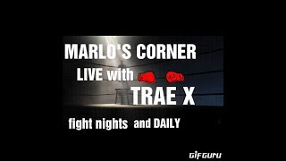 MARLO'S CORNER with TRAE X! BOXING TALK,AND JOIN PANEL