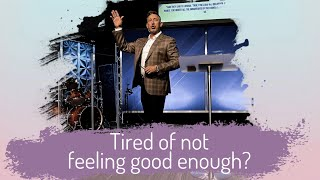 Tired of not feeling good enough?   pastor Tom Westberry   05-23-21